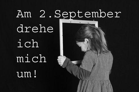 Am 2. September drehe ich mich um!